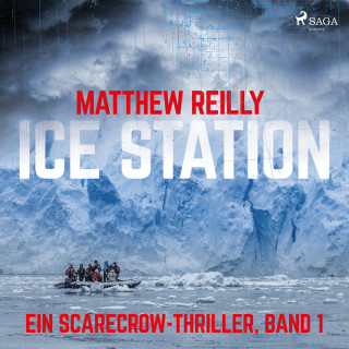 Matthew Reilly: Ice Station - Ein Scarecrow-Thriller, Band 1 (Ungekürzt)