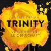 Audrey Carlan: Trinity - Verzehrende Leidenschaft