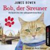 James Bowen: Bob, der Streuner - Die Geschichte einer außergewöhnlichen Katze