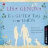 Lisa Genova: Ein guter Tag zum Leben (Ungekürzt)