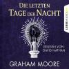 Graham Moore: Die letzten Tage der Nacht (Gekürzt)