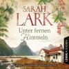 Sarah Lark: Unter fernen Himmeln (Ungekürzt)