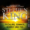 Stephen King: Frühling, Sommer, Herbst und Tod (Ungekürzt)