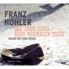Franz Hohler: Das Ende eines ganz normalen Tages