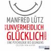 Manfred Lütz: Wie Sie unvermeidlich glücklich werden