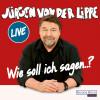 Jürgen von der Lippe: Wie soll ich sagen …