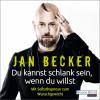 Jan Becker: Du kannst schlank sein, wenn du willst -