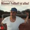 Thomas Brussig: Männer! Fußball ist alles! (Ungekürzt)