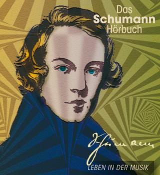 Corinna Hesse: Das Schumann-Hörbuch - Leben in der Musik
